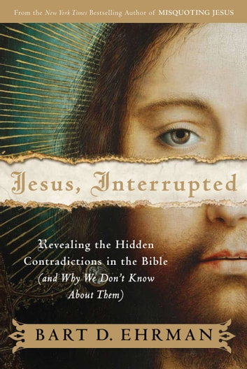 Jesus, Interrupted - Revealing the Hidden Contradictions in the Bible (And Why We Don't Know About Them) ebook by Bart D. Ehrman