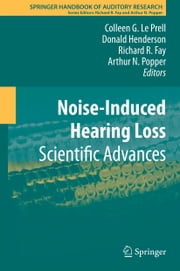 Noise-Induced Hearing Loss - Scientific Advances ebook by Colleen G. Le Prell,Donald Henderson,Richard R. Fay,Arthur N. Popper