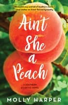 Ain't She a Peach ebook by Molly Harper