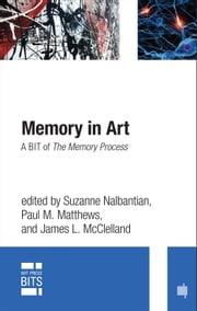 Memory in Art - A BIT of The Memory Process ebook by Suzanne Nalbantian,Paul M. Matthews,James L. McClelland