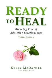 Ready to Heal: Breaking Free of Addictive Relationships ebook by Kelly McDaniel,Sarah Boggs