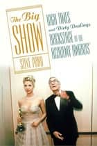 The Big Show - High Times and Dirty Dealings Backstage at the Academy Awards® ebook by Steve Pond