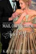 Mail Order Bride Audrey - Brides of Montana, #2 ebook by