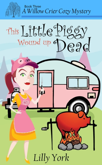 This Little Piggy Wound Up Dead (A Willow Crier Cozy Mystery Book 3) ebook by Lilly York