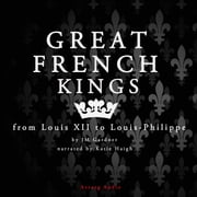 Great French Kings: From Louis XII to Louis XVIII Audiolibro by J.M. Gardner