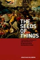 The Seeds of Things ebook by Jonathan Goldberg
