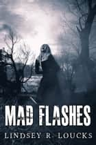 Mad Flashes ebook by Lindsey R. Loucks