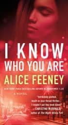 I Know Who You Are - A Novel ebook by Alice Feeney