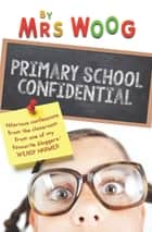 Primary School Confidential ebook by Woog