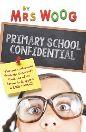 Primary School Confidential - Confessions from the classroom ebook by Mrs Woog