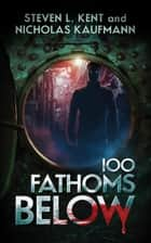 100 Fathoms Below ebook by Steven L. Kent, Nicholas Kaufmann