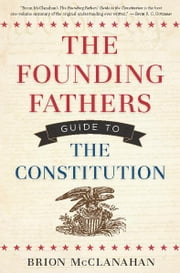 The Founding Fathers Guide to the Constitution ebook by Brion McClanahan