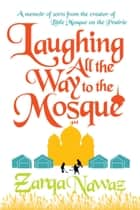 Laughing All The Way To The Mosque ebook by Zarqa Nawaz