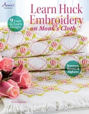 Learn Huck Embroidery on Monk's Cloth ebook by Boerens, Trice