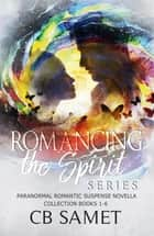 Romancing the Spirit Series - Paranormal Romantic Suspense Novella Collection Books 1-6 ebook by CB Samet
