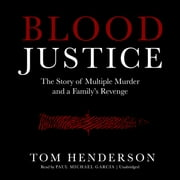 Blood Justice - The Story of Multiple Murder and a Family's Revenge audiobook by Tom Henderson