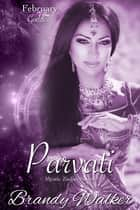 Parvati - February ebook by Brandy Walker