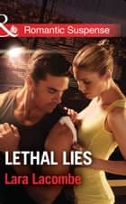 Lethal Lies (Mills & Boon Romantic Suspense) ebook by Lara Lacombe