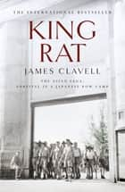 King Rat - The Fourth Novel of the Asian Saga ebook by James Clavell