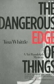 The Dangerous Edge of Things - A Tai Randolph Mystery ebook by Tina Whittle