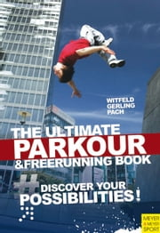 Ultimate Parkour & Freerunning Book, The ebook by Witfeld, Jan