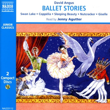 Ballet Stories - Coppelia  Sleeping Beauty  Nutcracker  Swan Lake  Giselle audiobook by David Angus