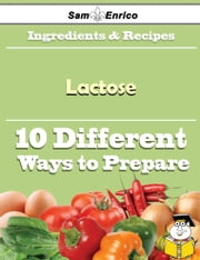 10 Ways to Use Lactose (Recipe Book) ebook by Barabara Caraballo,Sam Enrico