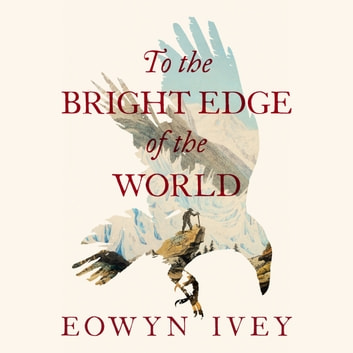 To the Bright Edge of the World audiobook by Eowyn Ivey