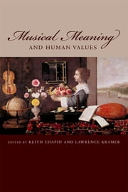 Musical Meaning and Human Values ebook by Keith Chapin,Lawrence Kramer