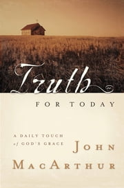 Truth for Today - A Daily Touch of God's Grace ebook by John F. MacArthur