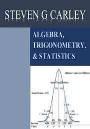 Algebra, Trigonometry, & Statistics ebook by Steven Carley