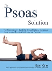 The Psoas Solution - The Practitioner's Guide to Rehabilitation, Corrective Exercise, and Training for Improved Function ebook by Kobo.Web.Store.Products.Fields.ContributorFieldViewModel