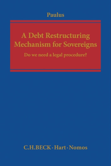 A Debt Restructuring Mechanism for Sovereigns - Do We Need a Legal Procedure? ebook by Professor Dr Christoph G. Paulus