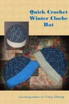 Quick Crochet Winter Cloche Hat ebook by Tracy Zhang