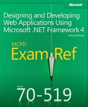 Exam Ref 70-519 Designing and Developing Web Applications Using Microsoft .NET Framework 4 (MCPD) ebook by Tony Northrup