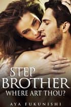 Stepbrother, Where Art Thou? - Stepbrother, Where Art Thou? ebook by Aya Fukunishi