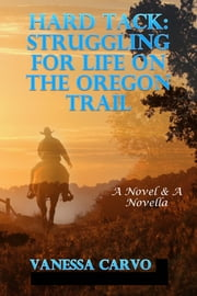 Hard Tack: Struggling For Life On The Oregon Trail ebook by Vanessa Carvo