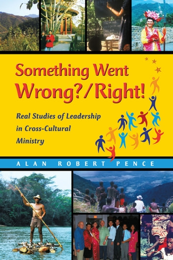 Right! Real Studies of Leadership in Cross-Cultural Ministry ebook by Alan Robert Pence