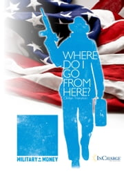 Where Do I Go From Here? Civilian Transition ebook by InCharge Debt Solutions