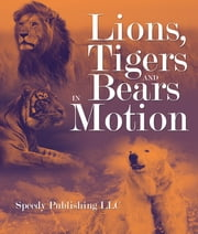 Lions, Tigers And Bears In Motion - A Wildlife Book for Kids ebook by Speedy Publishing
