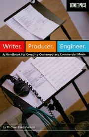 Writer. Producer. Engineer. - A Handbook for Creating Contemporary Commercial Music ebook by Kobo.Web.Store.Products.Fields.ContributorFieldViewModel