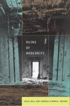Ruins of Modernity ebook by Julia Hell, Andreas Schönle, Julia Adams,...