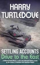Settling Accounts: Drive to the East ebook by Harry Turtledove