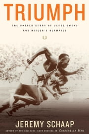 Triumph - The Untold Story of Jesse Owens and Hitler's Olympics ebook by Jeremy Schaap