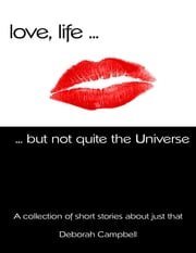 Love, Life ... But Not Quite the Universe ebook by Deborah Campbell