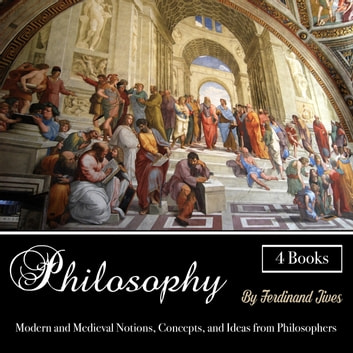 Philosophy - Modern and Medieval Notions, Concepts, and Ideas from Philosophers audiobook by Ferdinand Jives
