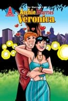 Archie Marries Veronica #29 ebook by Ruiz, Fernando; Amash, Jim; Smith,...