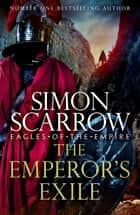 The Emperor's Exile (Eagles of the Empire 19) - The thrilling Sunday Times bestseller ebook by Simon Scarrow