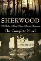 Sherwood (A Robin Hood Time-Travel Romance) The Complete Novel ebook by Mimi Riser