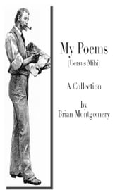 My Poems (Uersus Mihi) ebook by Brian Montgomery
